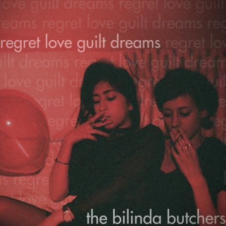 THE BILINDA BUTCHERS | regret, love …