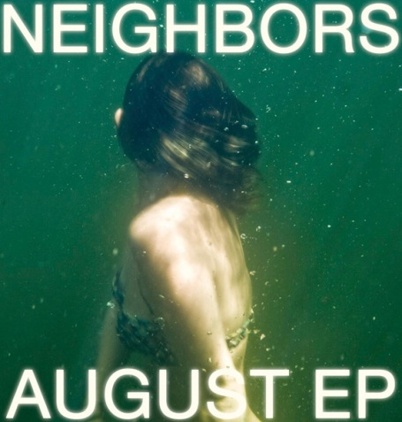 NEIGHBORS | August EP