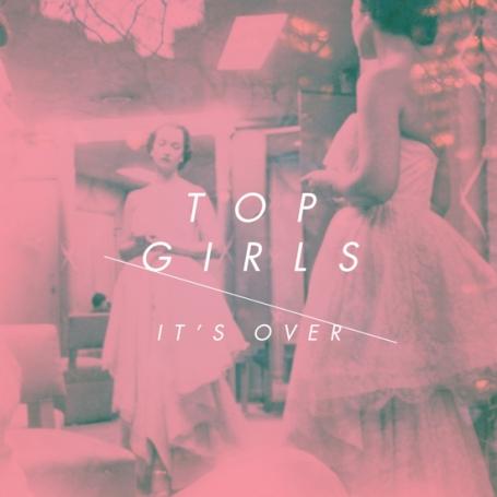 TOP GIRLS | It's Over