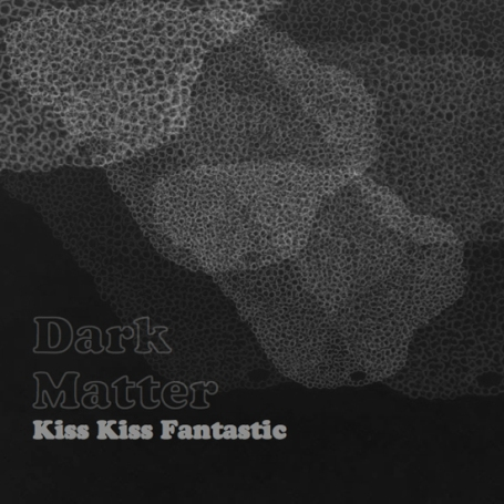 KISS KISS FANTASTIC | Dark Matter MP3
